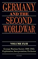 Germany and the Second World War: German Wartime Society 1939-1945: Exploitation, Interpretations, Exclusion