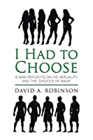 I Had to Choose: A Man Reflects on His Sexuality and the Choices He Made