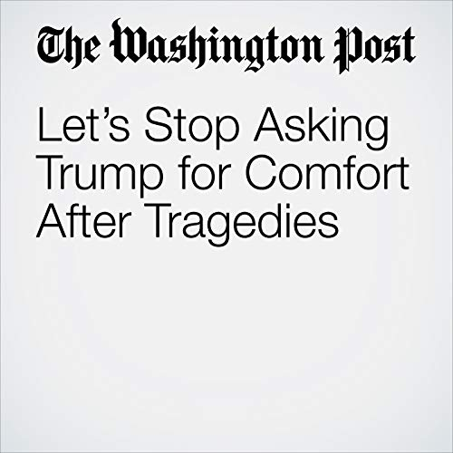 Let's Stop Asking Trump for Comfort After Tragedies audiobook cover art