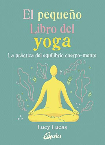 El pequeño libro del yoga. La práctica del equilibrio cuerpo-mente