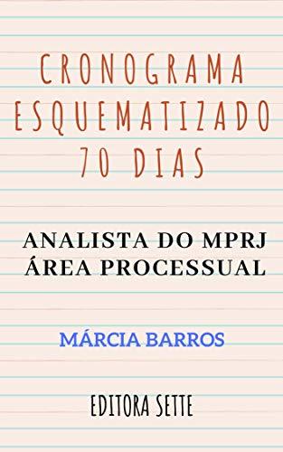 CRONOGRAMA ESQUEMATIZADO – 70 DIAS : ANALISTA DO MINISTÉRIO PÚBLICO – ÁREA PROCESSUAL - RIO DE JANEIRO – 2019