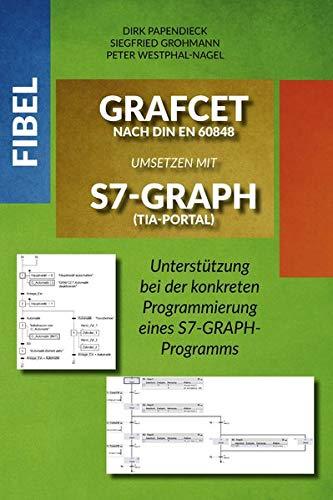 Fibel GRAFCET nach DIN EN 60848 umsetzen mit S7-GRAPH (TIA-Portal): Unterstützung bei der konkreten Programmierung eines S7-GRAPH-Programms