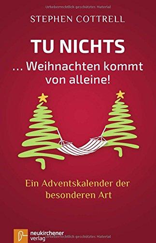 Tu nichts ... Weihnachten kommt von alleine!: Ein Adventskalender der besonderen Art