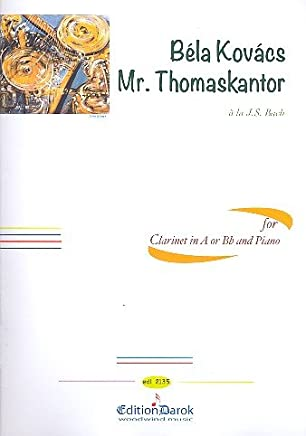 Mr. Thomas Kantor: For Clarinet in a or BB and Piano