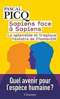 Sapiens face à Sapiens : La splendide et tragique histoire de l'humanité par Pascal Picq
