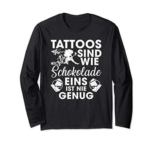 tattoos sind wie schokolade eins ist nie genug Langarmshirt