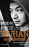 Wuhan confidentiel. D'un confinement à un autre par Chen