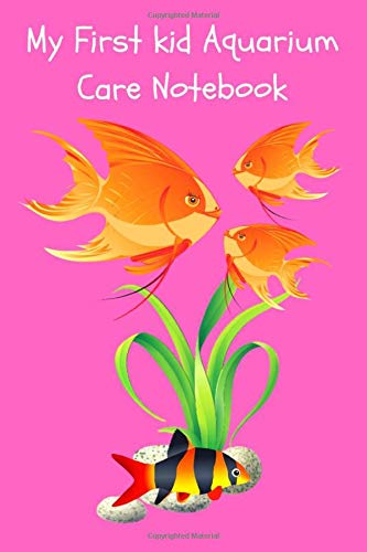 My First Kid Aquarim Care Notebook: Kid-Friendly Aquarium Logging Book, Great For Scheduling & Recording Routine Maintenance, Including Water Chemistry and Fish Health.