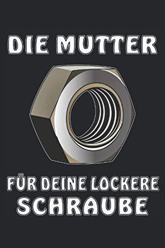 DIE MUTTER FÜR DEINE LOCKERE SCHRAUBE: Liniertes Notizbuch-Tagebuch bzw. Übungsbuch mit 120 Seiten