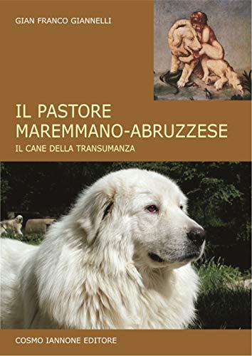 Il cane pastore maremmano/abruzzese. Il cane della transumanza