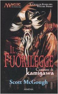 Il fuorilegge. Campioni di Kamigawa. Il ciclo di Kamigawa. Magic the Gathering: 1