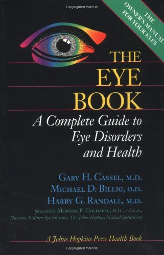 The Eye Book: A Complete Guide to Eye Disorders and...