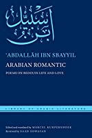 Arabian Romantic: Poems on Bedouin Life and Love (Library of Arabic Literature)