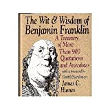 Wit and Wisdom of Benjamin Franklin: A Treasury of More Than 900 Quotations and Anecdotes