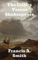 The Critics Versus Shakespeare