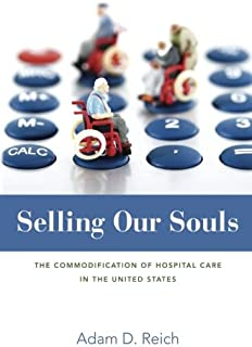 Selling Our Souls: The Commodification of Hospital Care in the United States