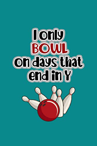 I Only Bowl on Day that end in Y: Funny Bowling Notebook Journal Gifts (8.5 x 11 inches /120 Pages) Gift for Grandpa, Dad, Mom, Christmas, Bowling lover gifts and novelties