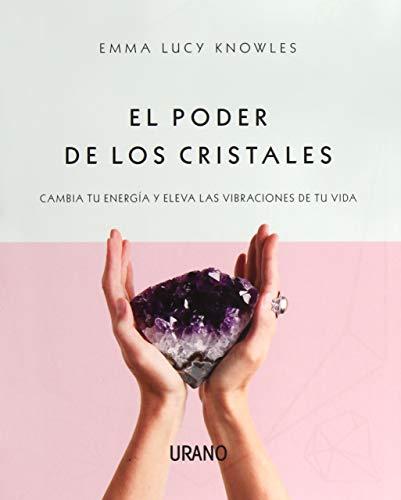 El poder de los cristales: Cambia tu energía y eleva las vibraciones de tu vida (Medicinas complementarias)