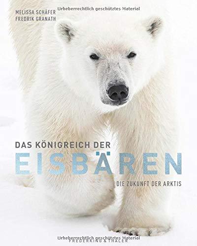Bildband: Das Königreich der Eisbären. Die Zukunft der Arktis. Einzigartige Einblicke in das Leben der Eisbären und die Welt des Eises. Eine Reise zum Ground Zero des Klimawandels.