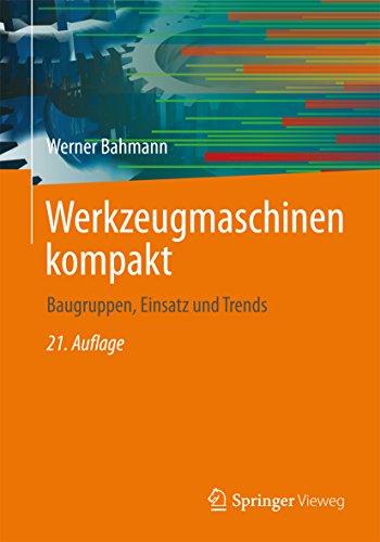 Werkzeugmaschinen kompakt: Baugruppen, Einsatz und Trends