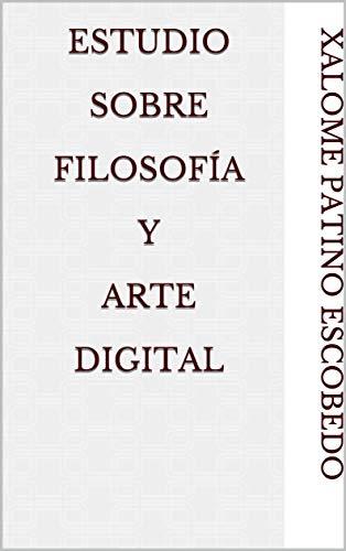 Estudio sobre filosofía y arte digital (Spanish Edition)