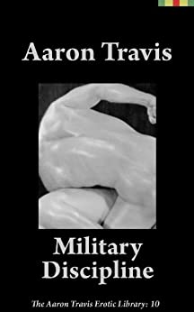 Military Discipline (The Aaron Travis Erotic Library Book 10) by [Aaron Travis]