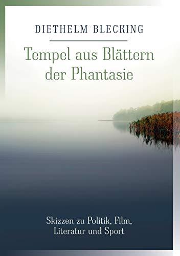 Tempel aus Blättern der Phantasie: Skizzen zu Politik, Film, Literatur und Sport