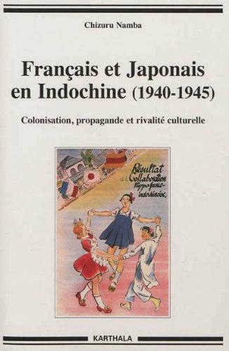 Français et Japonais en Indochine (1940-1945). Colonisation, propagande et rivalité culturelle