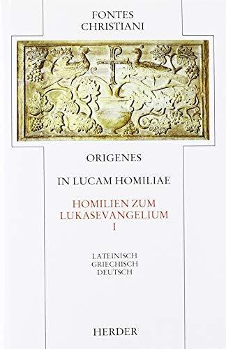 In Lucam homiliae = Homilien zum Lukasevangelium: Erster Teilband: Lateinisch - Griechisch - Deutsch (Fontes Christiani 1. Folge)