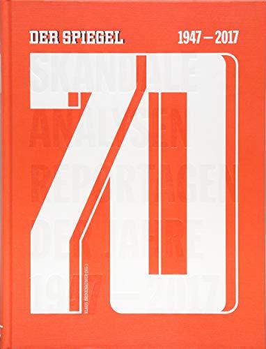 70 - DER SPIEGEL 1947–2017 -: Das Beste aus 70 Jahren - Ein SPIEGEL-Buch