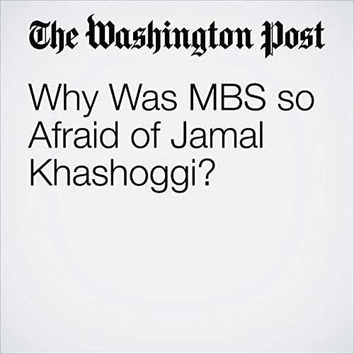 Why Was MBS so Afraid of Jamal Khashoggi? audiobook cover art