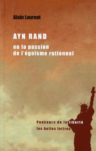 Ayn Rand ou la passion de l'égoïsme rationnel: Une biographie intellectuelle