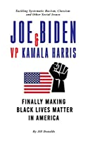 Joe Biden & VP Kamala Harris: Finally Making Black Lives Matter In America - Tackling Systematic Racism, Classism and Other Social Issues (Post-Trump)