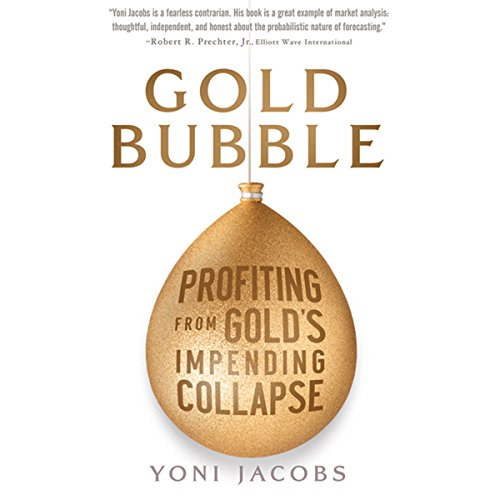 Gold Bubble: Profiting From Gold's Impending Collapse audiobook cover art