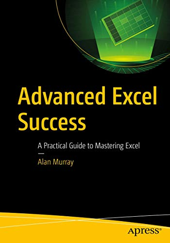 Advanced Excel Success: A Practical Guide to Mastering Excel (English Edition)