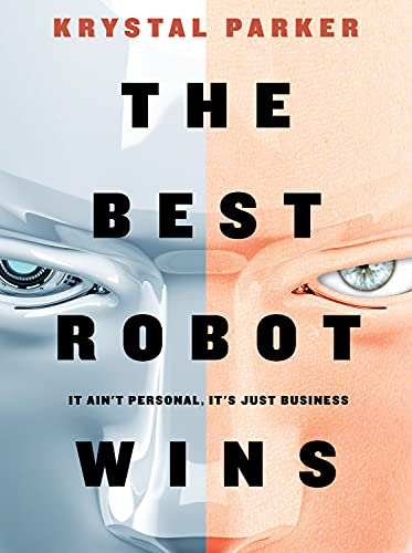 Compare Textbook Prices for The Best Robot Wins: It Ain't Personal, It's Just Business  ISBN 9781954089655 by Parker MBA, Krystal