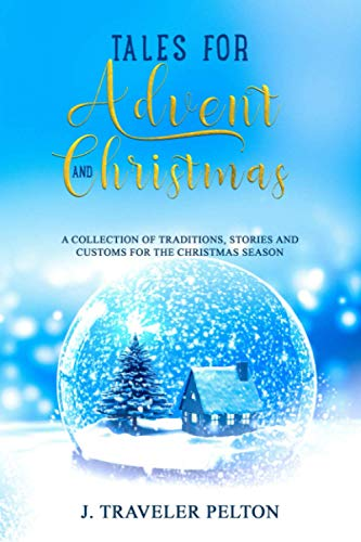 Tales for Advent and Christmas: A Collection of traditions, stories and customs for the Christmas Season