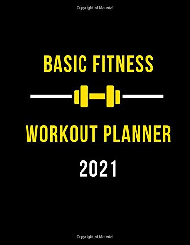 Basic Fitness Workout Planner 2021: Workout Organizer Planner - Planner for Workout and Daily Life - Fitness Logbook - Undated Workout Journal - 120 Pages - 8.5 x 11 Inches