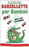 BARZELLETTE PER BAMBINI : Facciamoci quattro risate con queste divertentissime barzellette per bambini… (GIOCHI PER BAMBINI Vol. 6)