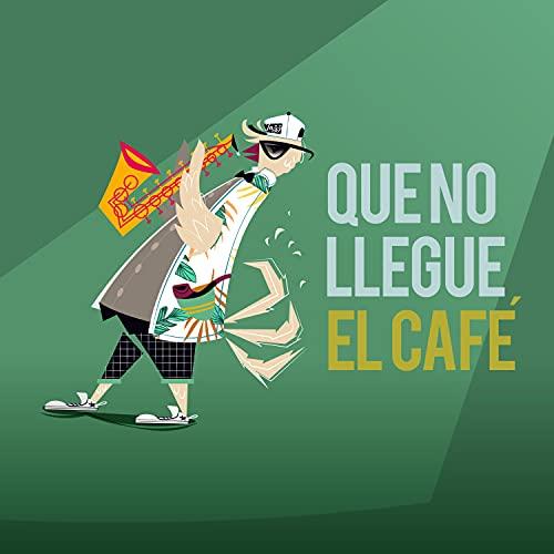 Cafe (Q' No llegue el Cafe) (feat. Paulo Soto, Russo Villarreal, Luis...