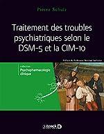 Traitement des troubles psychiatriques selon le dsm 5 et la cim-10 de Pierre Schulz
