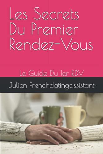 Les Secrets Du Premier Rendez-Vous: Le Guide Du 1er RDV