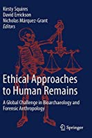Ethical Approaches to Human Remains: A Global Challenge in Bioarchaeology and Forensic Anthropology