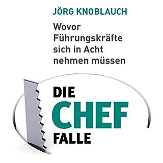 Die Chef-Falle: Wovor Führungskräfte sich in Acht nehmen müssen                   Autor:                                                                                                                                 Jörg Knoblauch                               Sprecher:                                                                                                                                 Siegfried Lachmann                      Spieldauer: 7 Std. und 26 Min.     79 Bewertungen     Gesamt 4,3