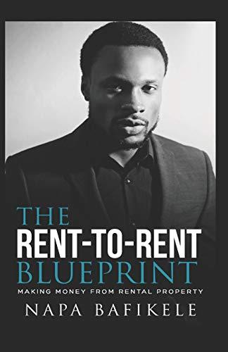 Rent-to-Rent Blueprint: Making Money From Rental Property (Napa Bafikele)