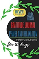 Gratitude Journal Praise and Relaxation for 90 days/Motivational Quotes, Never Give Up