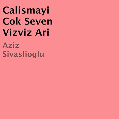 Calismayi Cok Seven Vizviz Ari [Turkish Edition] cover art