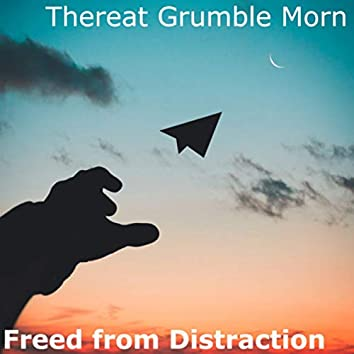 Freed from Distraction