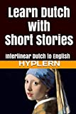 Learn Dutch with Short Stories: Interlinear Dutch to English (Learn Dutch with Interlinear Stories for Beginners and Advanced Readers)