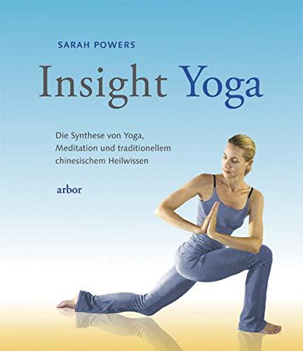 Insight Yoga: Die Synthese von Yoga, Meditation und traditionellem chinesischem Heilwissen